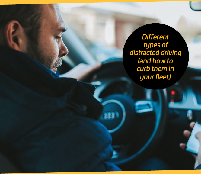 Different types of distracted driving (and how to curb them in your fleet)