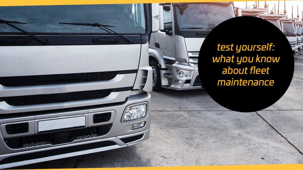 Test yourself: What do you know about Fleet Maintenance