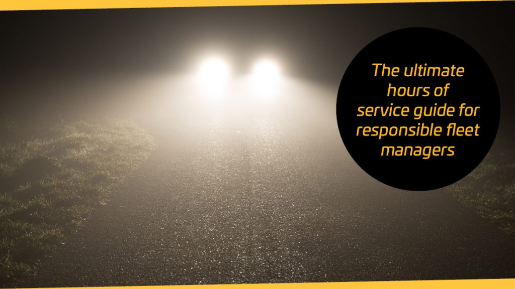The ultimate Hours of Service guide for responsible fleet managers